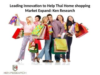 Leading Innovation to Help Thai Home shopping Market.pptx