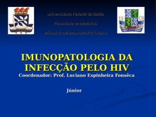 Módulo Imunopatológico I. 2009.I. Imunopatologia da Infecção pelo HIV..ppt